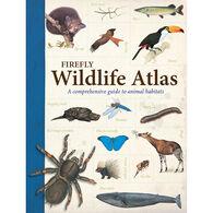 Firefly Wildlife Atlas: A Comprehensive Guide to Animal Habitats by John Farndon