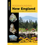Rockhounding New England: A Guide to 100 of the Region's Best Rockhounding Sites by Peter Cristofono