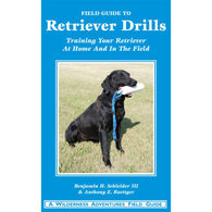 Field Guide to Retriever Drills: Training Your Retriever at Home, in the Field, and on the Water by Benjamin H. Schleider III & Anthony Z Roettger