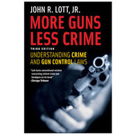 More Guns, Less Crime: Understanding Crime and Gun Control Laws, Third Edition By John R. Lott, Jr