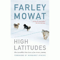 High Latitudes: The Incredible True Story Of An Arctic Journey By Farley Mowat
