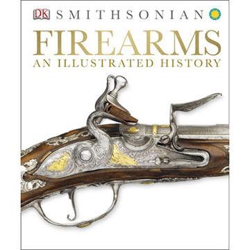 DK Smithsonian Firearms: An Illustrated History by DK