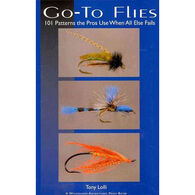 Go-To Flies: 101 Patterns the Pros Use When All Else Fails by Tony Lolli