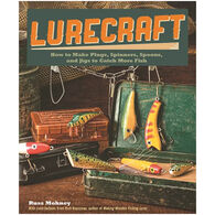 Lurecraft: How to Make Plugs, Spinners, Spoons, and Jigs to Catch More Fish by Russ Mohney