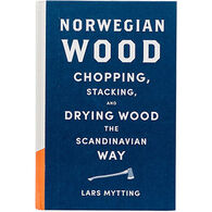 Norwegian Wood: Chopping, Stacking, and Drying Wood the Scandinavian Way by Lars Mytting