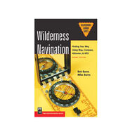 Wilderness Navigation: Finding Your Way Using Map, Compass, Altimeter & GPS, 2nd Edition By Mike Burns and Bob Burns