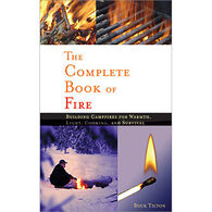 The Complete Book Of Fire: Building Campfires For Warmth, Light, Cooking, and Survival By Buck Tilton