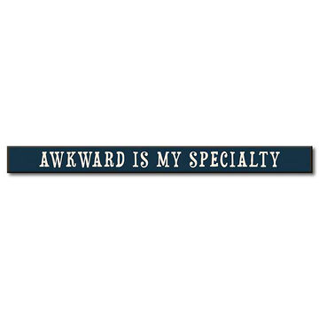 My Word! Awkward Is My Specialty Wooden Sign