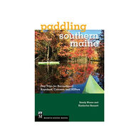 Paddling Southern Maine: Day Trips for Recreational Kayakers, Canoers, and Supers by Sandy Moore & Kimberlee Bennett
