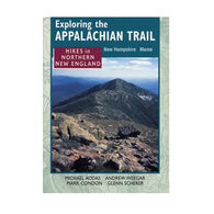 Exploring The Appalachian Trail: Hikes In North New England By Michael Kidas, Andrew Weeger, Mark Condon & Glenn Scherer