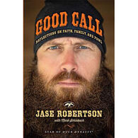 Good Call: Reflections on Faith, Family, and Fowl By Jase Robertson With Mark Schlabach