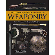 The Illustrated Encyclopedia of Weaponry: From Flint Axes to Automatic Weapons By Chuck Willis