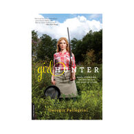 Girl Hunter: Revolutionizing the Way We Eat, One Hunt at a Time By Georgia Pellegrini