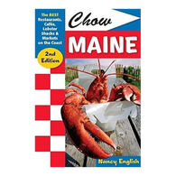 Chow Maine: The Best Restaurants, Cafes, Lobster Shacks & Markets on the Coast, 2nd Edition by Nancy English