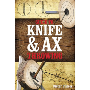 Guide to Knife & Ax Throwing by Dieter Führer