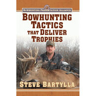 Bowhunting Tactics That Deliver Trophy Bucks By Steve Bartylla