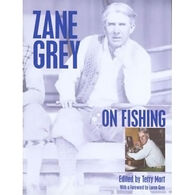 Zane Grey on Fishing by Zane Grey, Edited by Terry Mort