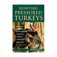 Hunting Pressured Turkeys by Brian Lovett