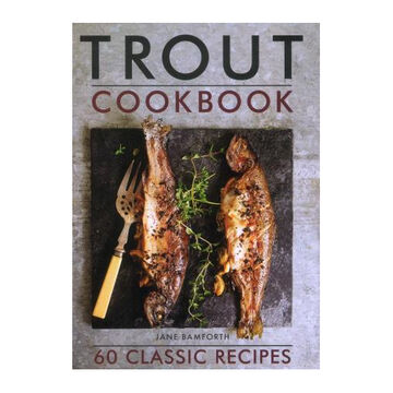Trout Cookbook: 60 Classic Recipes by Jane Bamforth