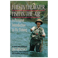 Flies in the Water, Fish in the Air: A Personal Introduction to Fly Fishing by Jim Arnosky