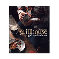Grillhouse: Gastropub At Home By Ross Dobson
