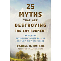 25 Myths That Are Destroying the Environment by Daniel B. Botkin