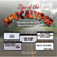 Sign of the Apocalypse: Ruminations and Wit from an American Roadside Prophet by John Getchell