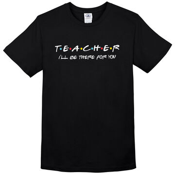 Pacific Art Womens Ill Be There For You Teacher Short-Sleeve T-Shirt