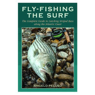 Fly Fishing the Surf: A Comprehensive Guide to Surf and Wade Fishing from Maine to Florida By Angelo Peluso