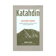 Katahdin: An Historic Journey - Legends, Exploration, and Preservation of Maine's Highest Peak By John Neff