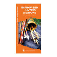 Improvised Hunting Weapons: A Waterproof Pocket Guide To Making Simple Tools For Survival By Dave Canterbury & J. M. Kavanagh