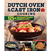 Dutch Oven and Cast Iron Cooking: 125+ Tasty Recipes for Indoor & Outdoor Cooking, Edited by Anne Schaeffer