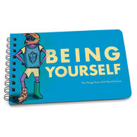 Being Yourself: The Things Evey Kid Should Know by Papersalt