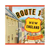 Route 1: New England: A Quirky Road Trip from Maine to Connecticut by Dan Tobyne