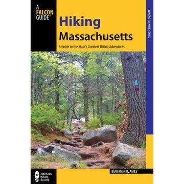 Hiking Massachusetts: A Guide To The States Greatest Hiking Adventures, 2nd Edition by Benjamin Ames