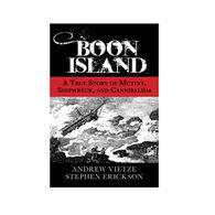 Boon Island: A True Story Of Mutiny, Shipwreck, and Cannibalism by Andrew Vietze & Stephen Erickson