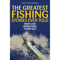 The Greatest Fishing Stories Ever Told: Twenty-Eight Unforgettable Fishing Tales by Lamar Underwood