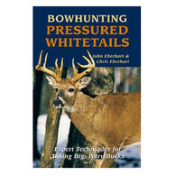 Bowhunting Pressured Whitetails by John Eberhart and Chris Eberhart
