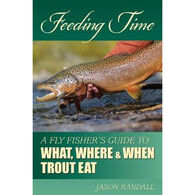 Feeding Time: A Fly Fisher's Guide to What, Where & When Trout Eat by Jason Randall