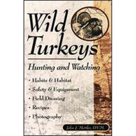 Wild Turkeys: Hunting and Watching by John J. Mettler