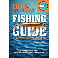 Field & Stream Skills Guide: Fishing By T. Edward Nickens