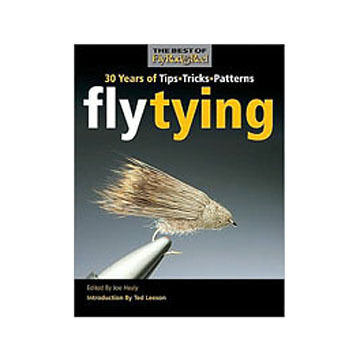 Fly Tying: 30 Years Of Tips, Tricks, and Patterns By Joe Healy