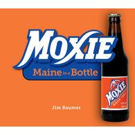 Moxie: Maine in a Bottle by Jim Baumer
