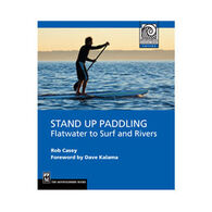 Stand Up Paddling: Flatwater To Surf And Rivers By Rob Casey