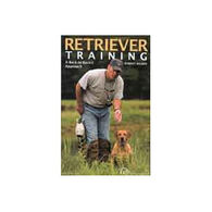 A Ducks Unlimited Guide to Retriever Training by Robert Milner