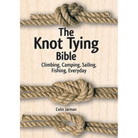 The Knot Tying Bible: Climbing, Camping, Sailing, Fishing, Everyday by Colin Jarman