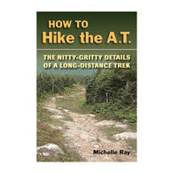 How to Hike the A.T.: The Nitty-Gritty Details of a Long-Distance Trek By Michelle Ray