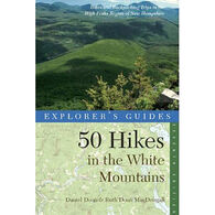 Explorer's Guide 50 Hikes in the White Mountains, 7th Edition by Daniel Doan & Ruth Doan MacDougall