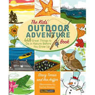 Kids' Outdoor Adventure Book: 448 Great Things to Do in Nature Before You Grow Up by Stacy Tornio & Ken Keffer