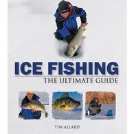 Ice Fishing: The Ultimate Guide by Tim Allard
